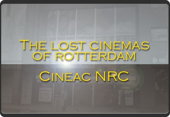 Lost Cinemas of Rotterdam: Cineac NRC history