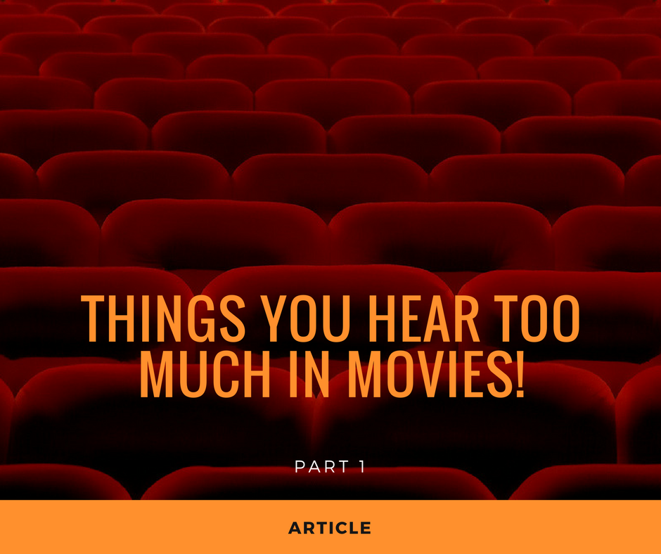 Things you hear too much in movies